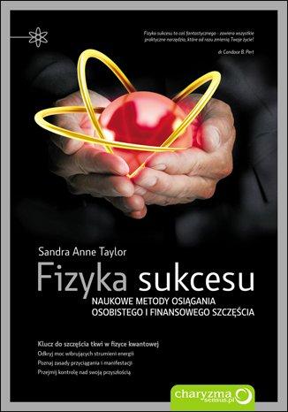 fizyka-sukcesu-naukowe-metody-osiagania-osobistego-i-finansowego-szczescia_sandra-anne-taylor-99901624916_978-83-246-1818-7_600